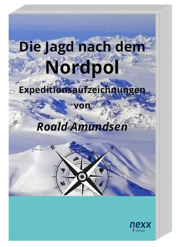 Die Jagd nach dem Nordpol – Expeditionsaufzeichnungen